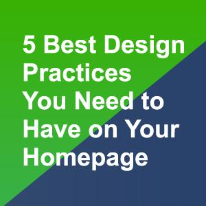 5 Best Design Practices You Need to Have On Your Homepage